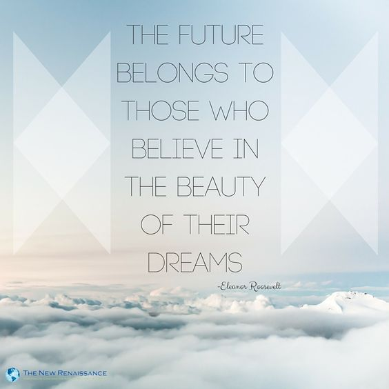 future belongs to those who believe