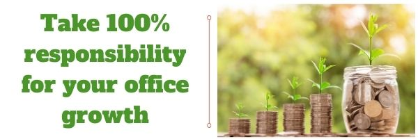 Take 100% responsibility for your office growth