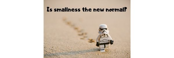 Is smallness the new normal_